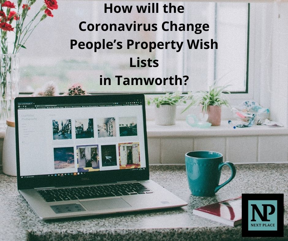 How will the Coronavirus Change People's Property Wish Lists in Tamworth?