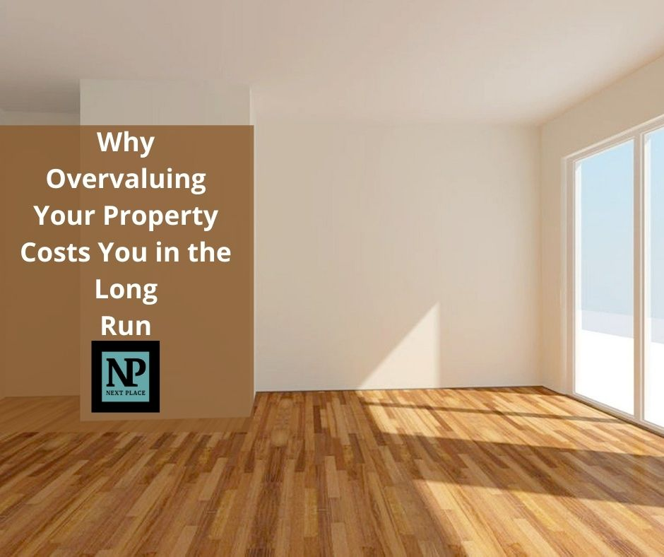 Why Overvaluing Your Property Costs You in the Long Run
