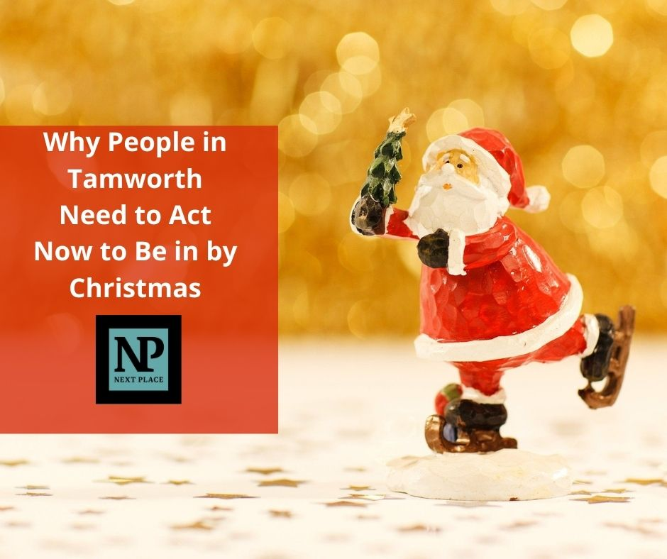 Why People in Tamworth Need to Act Now to Be in by Christmas